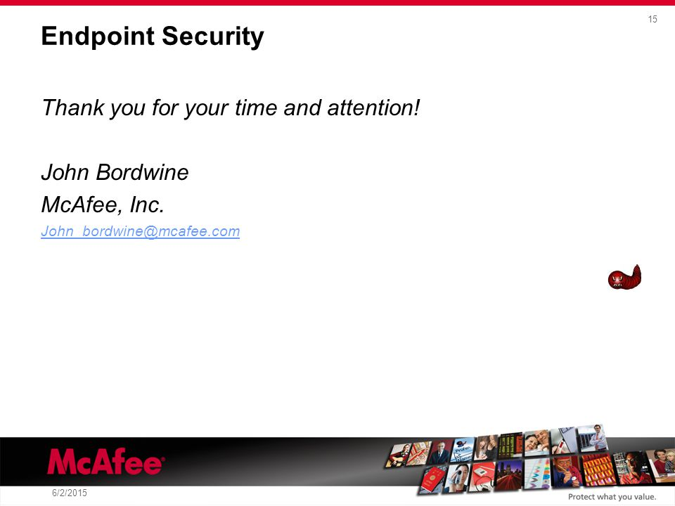 15 6/2/2015 Endpoint Security Thank you for your time and attention.