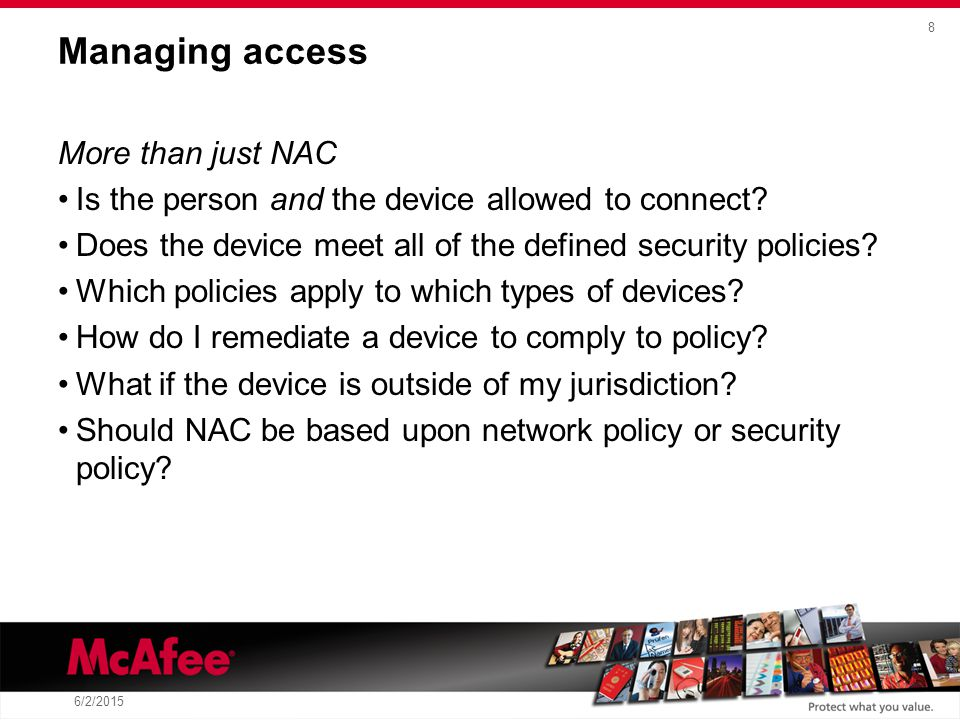 8 6/2/2015 Managing access More than just NAC Is the person and the device allowed to connect.