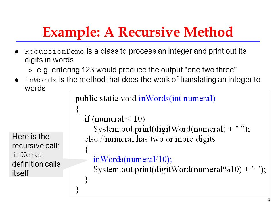 6 Example: A Recursive Method RecursionDemo is a class to process an integer and print out its digits in words »e.g.