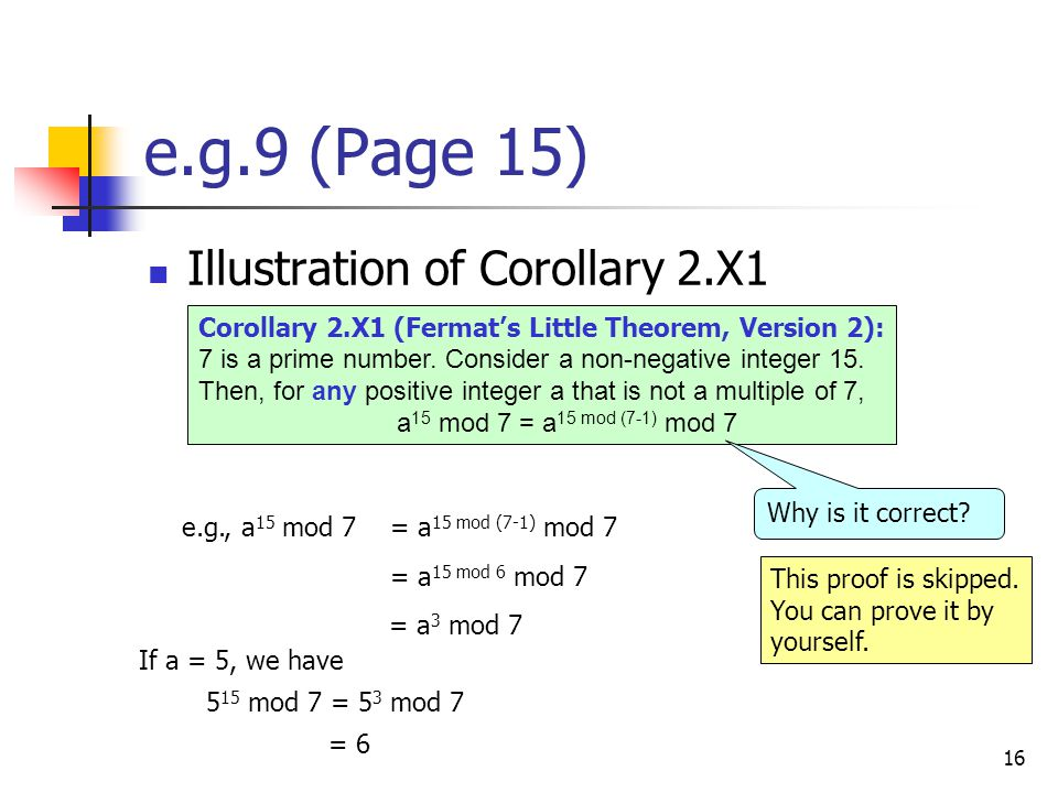 16 e.g.9 (Page 15) Illustration of Corollary 2.X1 Corollary 2.X1 (Fermat's Little Theorem, Version 2): 7 is a prime number.