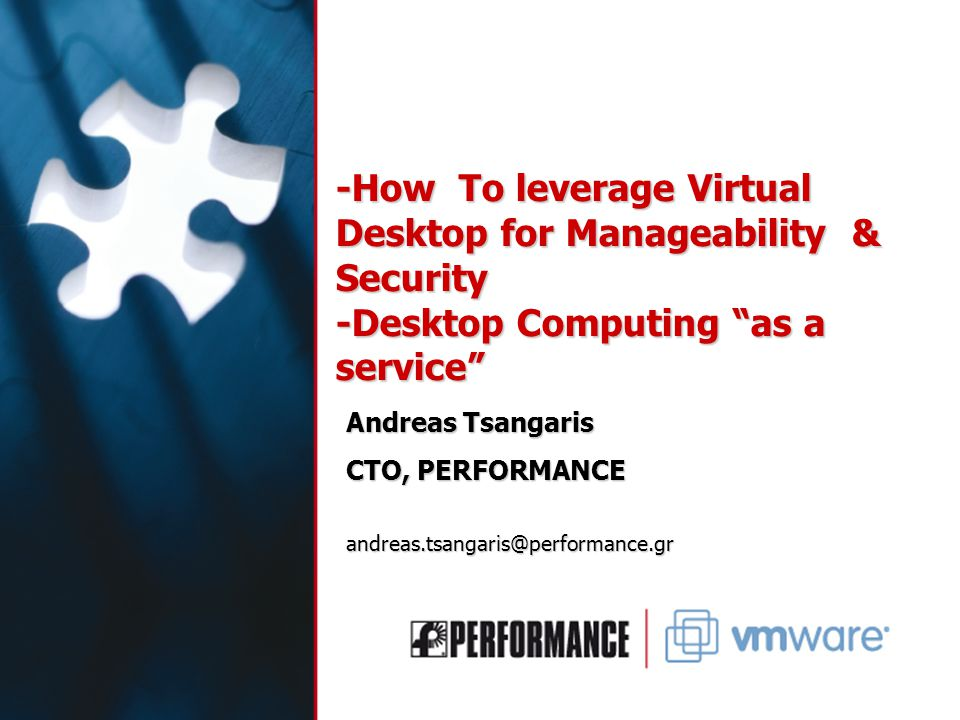 -How To leverage Virtual Desktop for Manageability & Security -Desktop Computing as a service Andreas Tsangaris CTO, PERFORMANCE