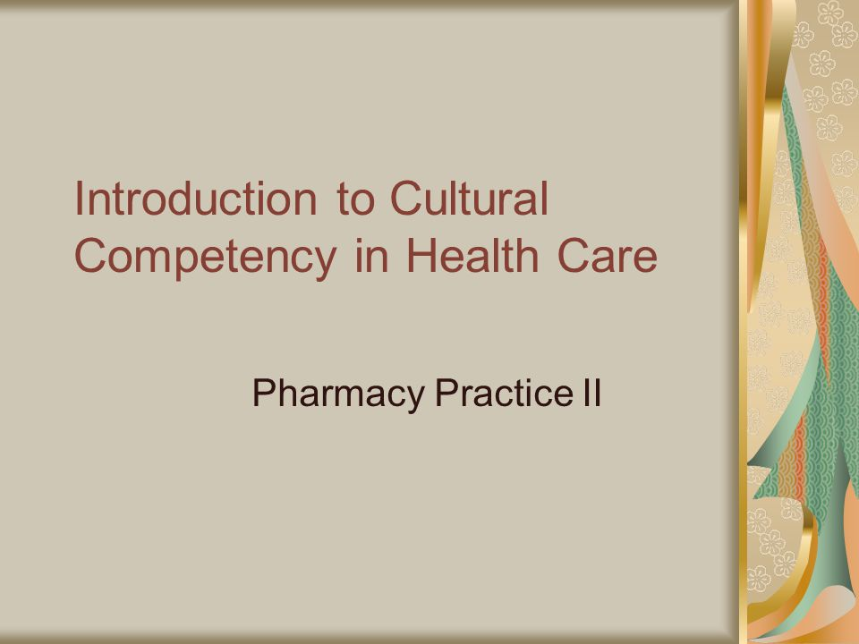Introduction to Cultural Competency in Health Care Pharmacy Practice II