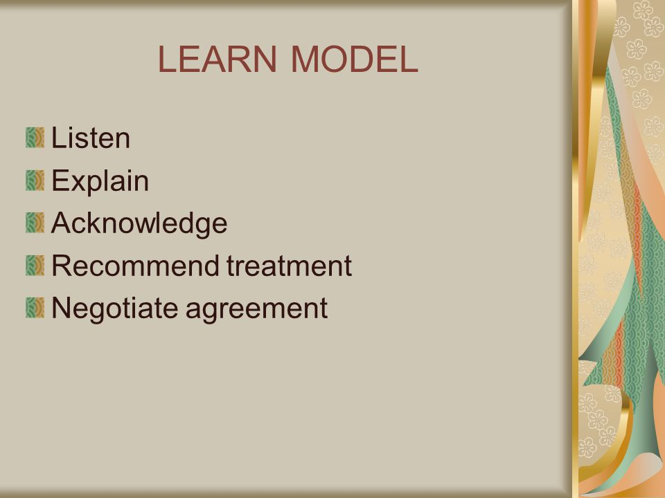 LEARN MODEL Listen Explain Acknowledge Recommend treatment Negotiate agreement
