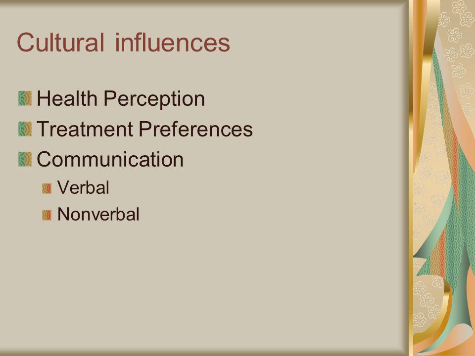 Cultural influences Health Perception Treatment Preferences Communication Verbal Nonverbal