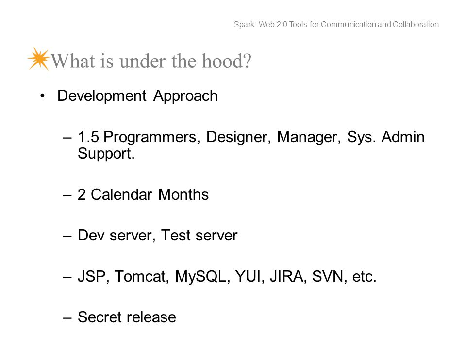What is under the hood. Development Approach –1.5 Programmers, Designer, Manager, Sys.