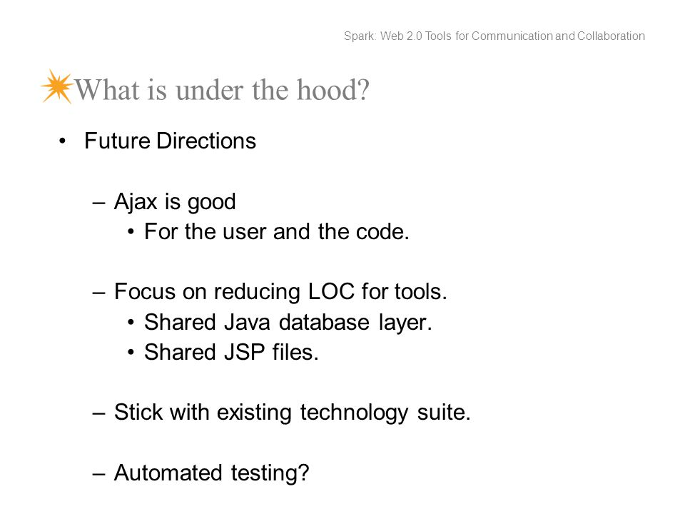What is under the hood. Future Directions –Ajax is good For the user and the code.