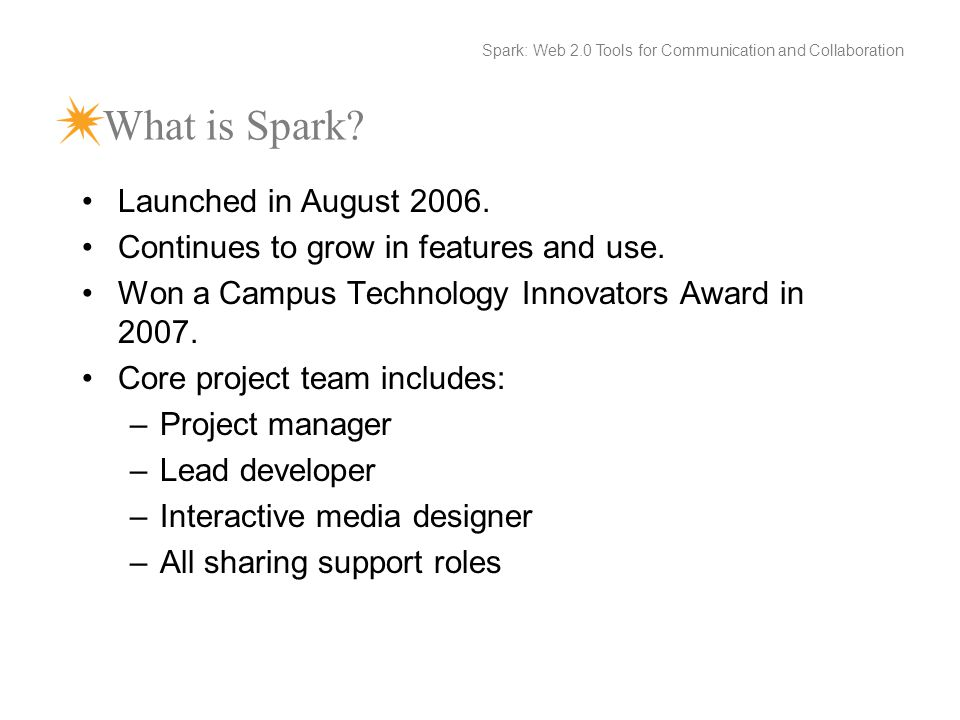What is Spark. Launched in August Continues to grow in features and use.
