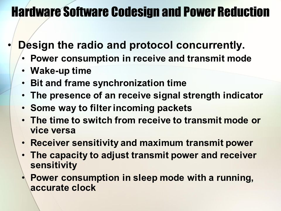 Hardware Software Codesign and Power Reduction Design the radio and protocol concurrently.