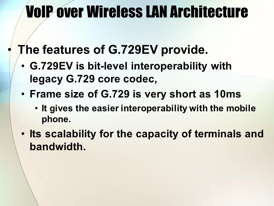 VoIP over Wireless LAN Architecture The features of G.729EV provide.