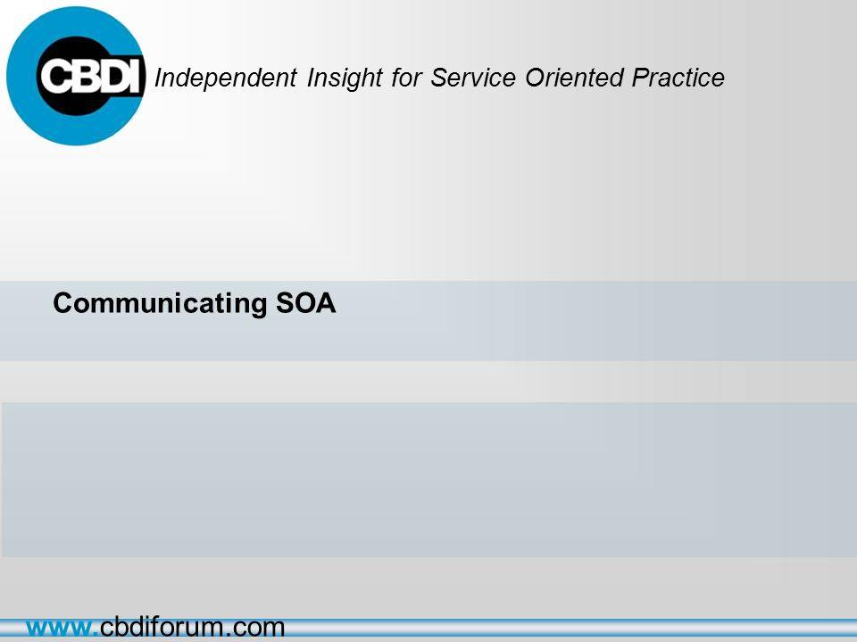 Independent Insight for Service Oriented Practice   Communicating SOA