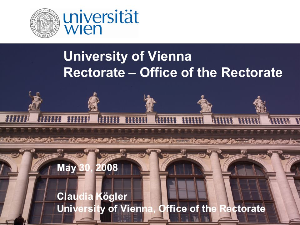 University of Vienna Rectorate – Office of the Rectorate May 30, 2008 Claudia Kögler University of Vienna, Office of the Rectorate