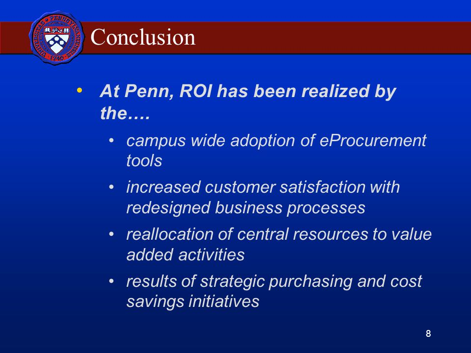 8 Conclusion At Penn, ROI has been realized by the….