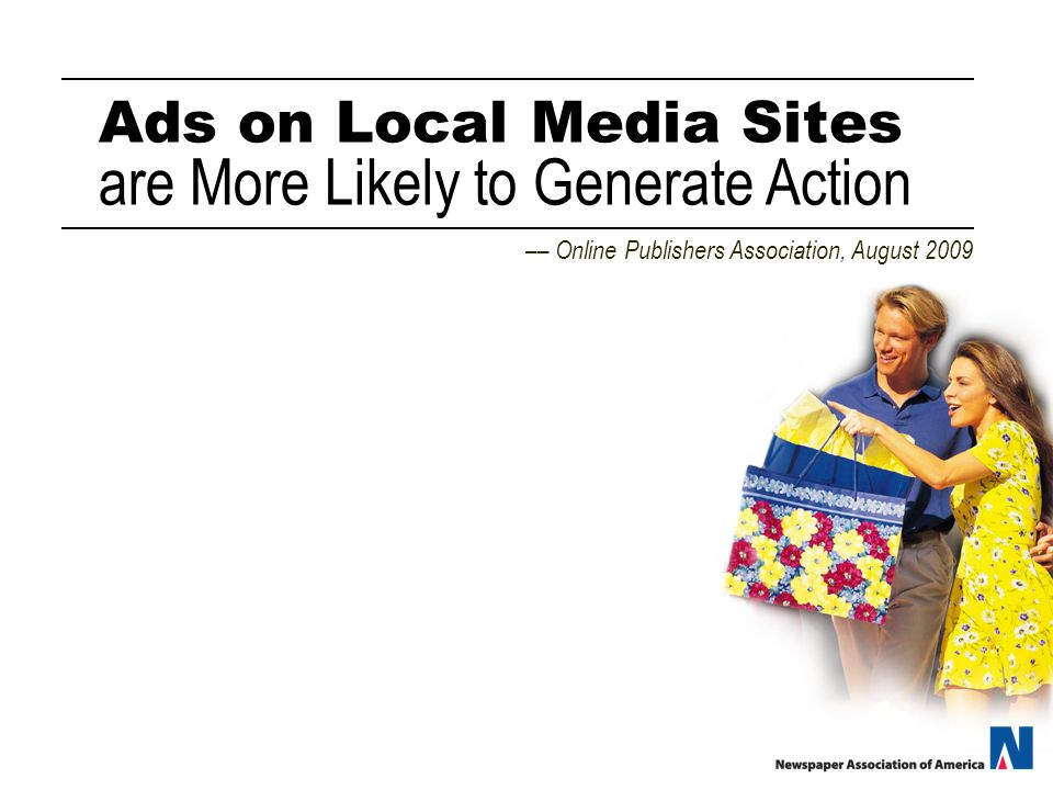 Ads on Local Media Sites are More Likely to Generate Action –– Online Publishers Association, August 2009