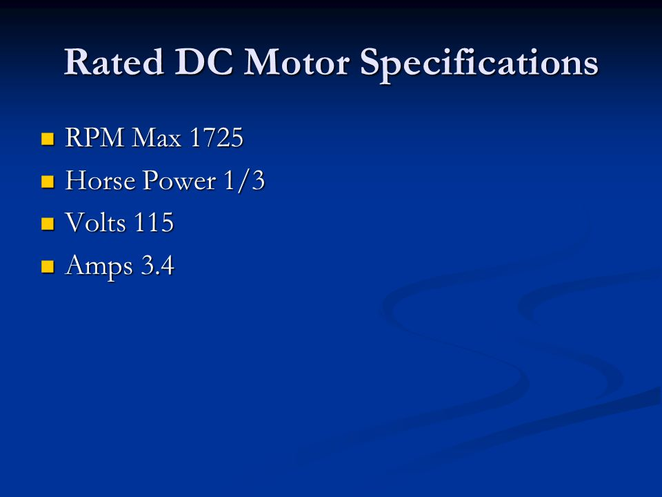 Rated DC Motor Specifications RPM Max 1725 RPM Max 1725 Horse Power 1/3 Horse Power 1/3 Volts 115 Volts 115 Amps 3.4 Amps 3.4