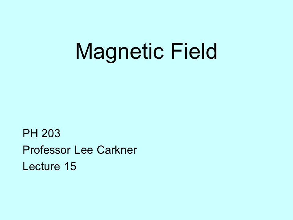 Magnetic Field PH 203 Professor Lee Carkner Lecture 15
