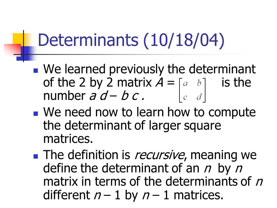Determinants (10/18/04) We learned previously the determinant of the