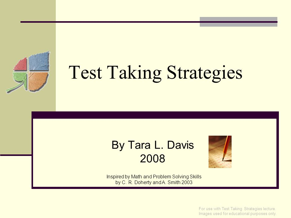 Test Taking Strategies By Tara L. Davis 2008 Inspired by Math and Problem Solving Skills by C.