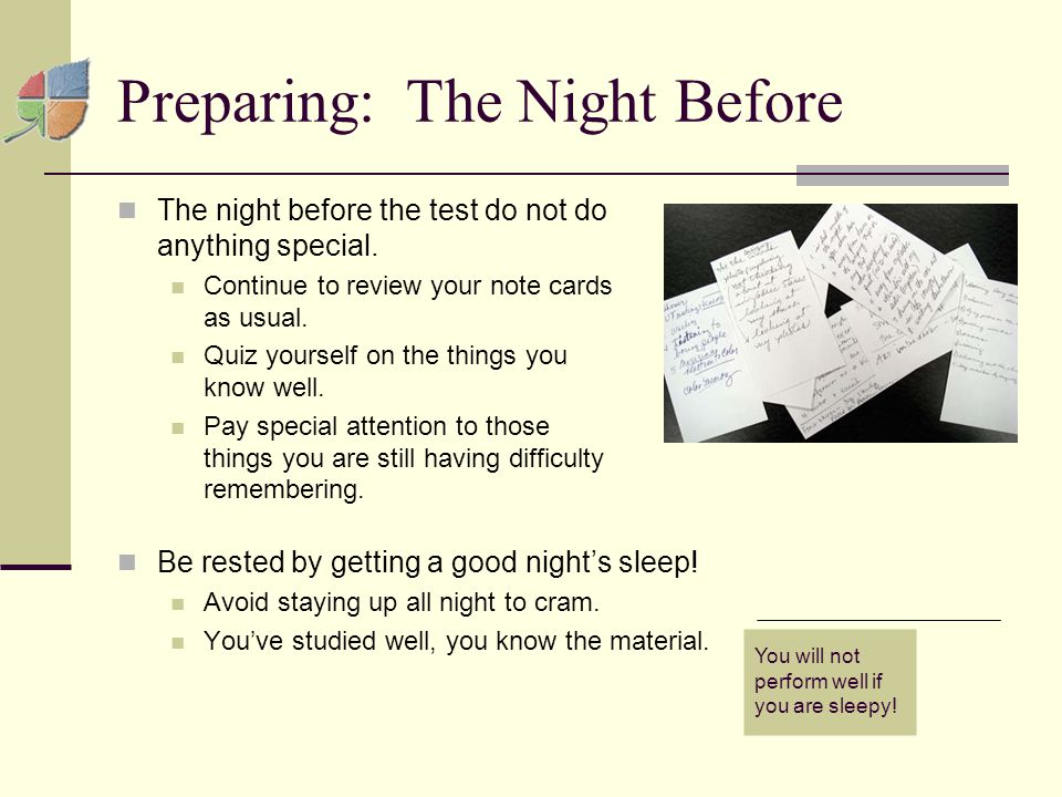 Preparing: The Night Before The night before the test do not do anything special.
