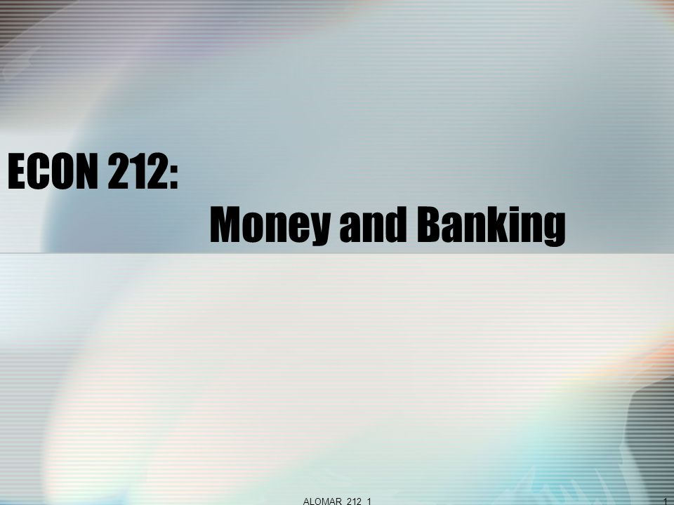 ALOMAR_212_11 ECON 212: Money and Banking