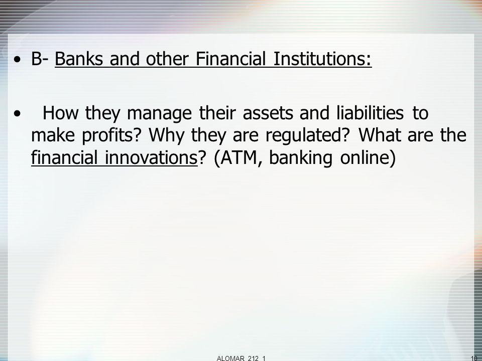 ALOMAR_212_110 B- Banks and other Financial Institutions: How they manage their assets and liabilities to make profits.