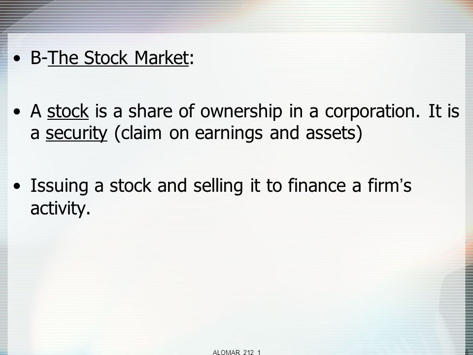 ALOMAR_212_16 B-The Stock Market: A stock is a share of ownership in a corporation.
