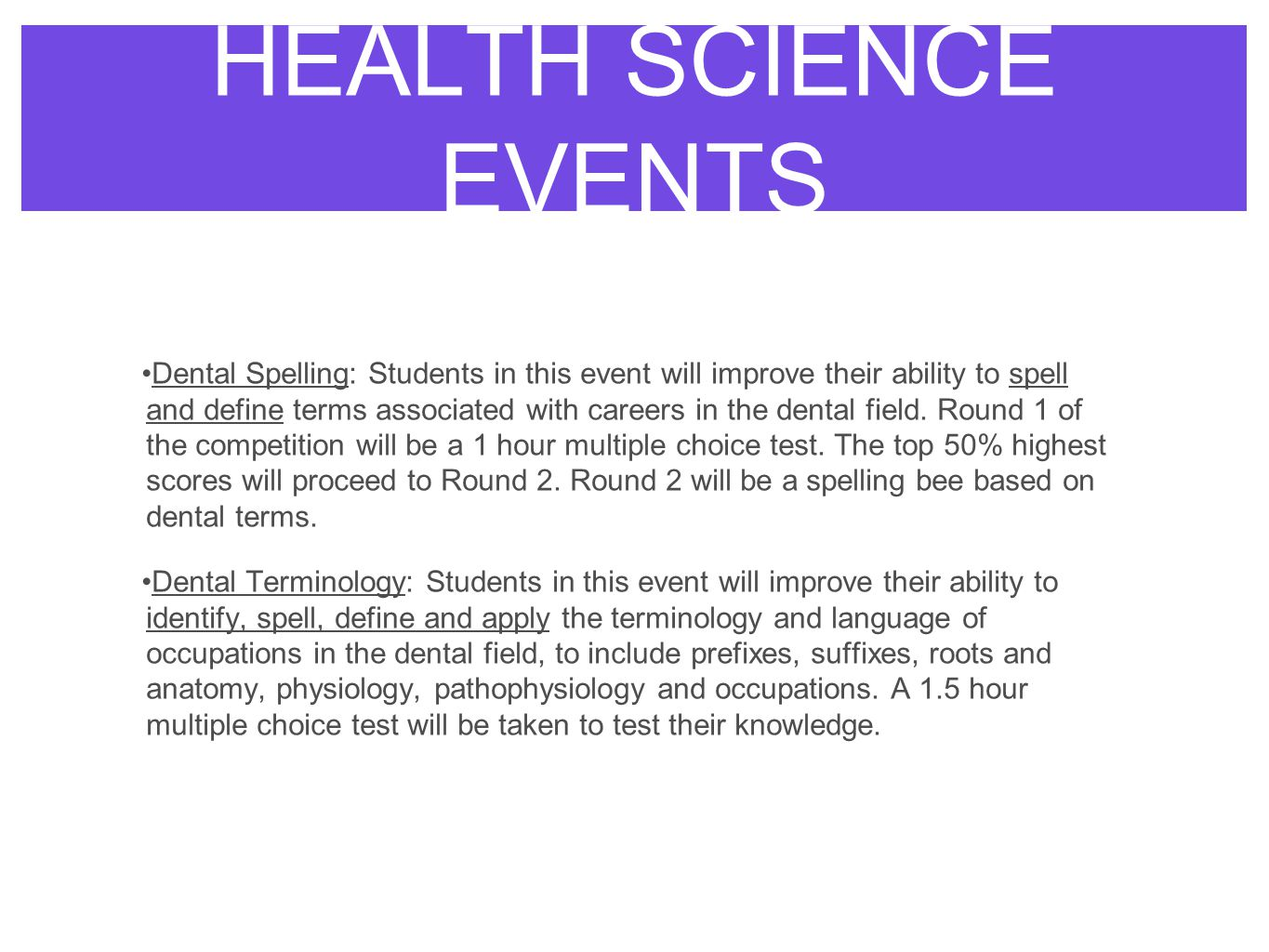 HEALTH SCIENCE EVENTS Dental Spelling: Students in this event will improve  their ability to spell