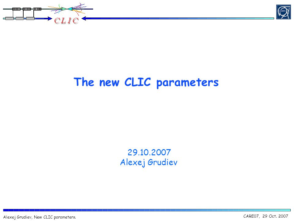 CARE07, 29 Oct Alexej Grudiev, New CLIC parameters.