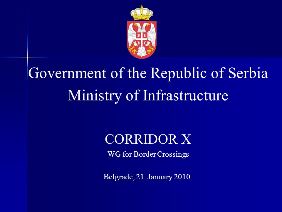 Government of the Republic of Serbia Ministry of Infrastructure CORRIDOR X WG for Border Crossings Belgrade, 21.