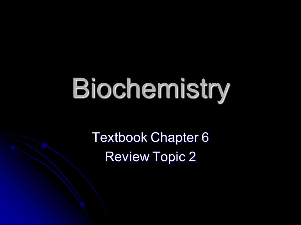 Biochemistry Textbook Chapter 6 Review Topic 2