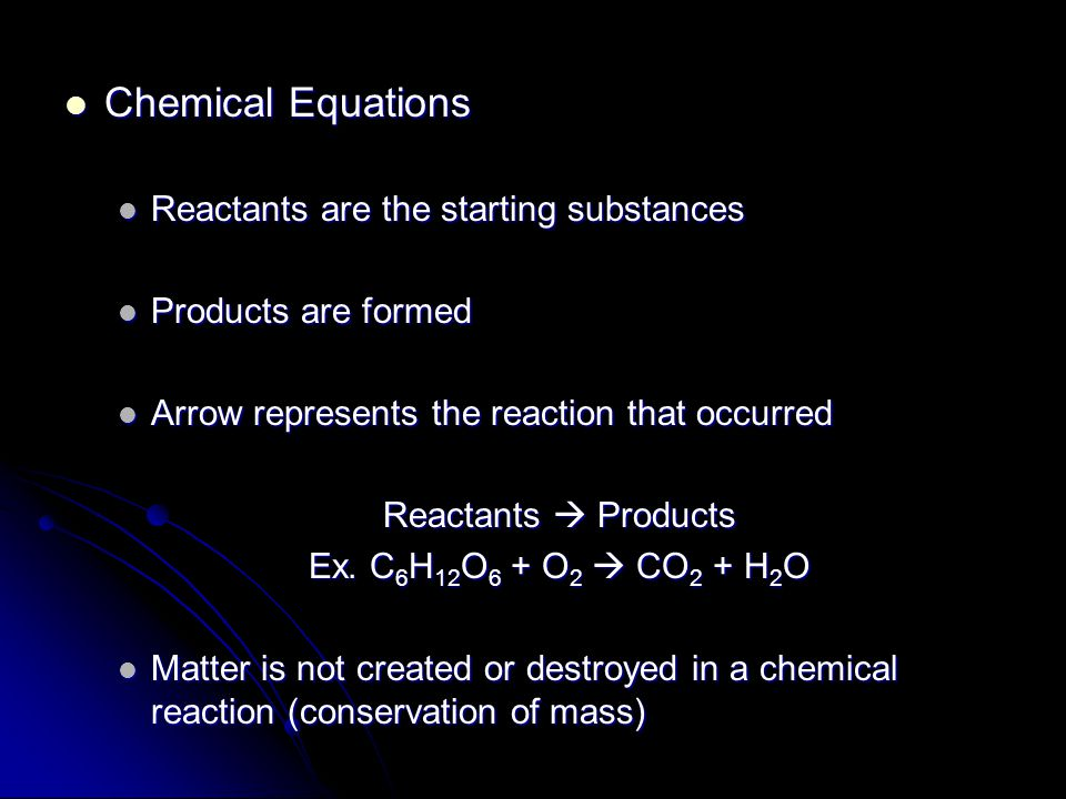 Chemical Equations Chemical Equations Reactants are the starting substances Reactants are the starting substances Products are formed Products are formed Arrow represents the reaction that occurred Arrow represents the reaction that occurred Reactants  Products Ex.