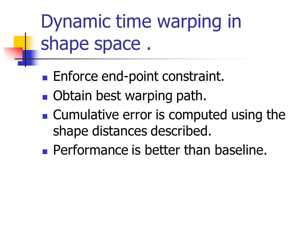 Dynamic time warping in shape space. Enforce end-point constraint.
