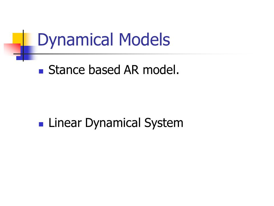 Dynamical Models Stance based AR model. Linear Dynamical System