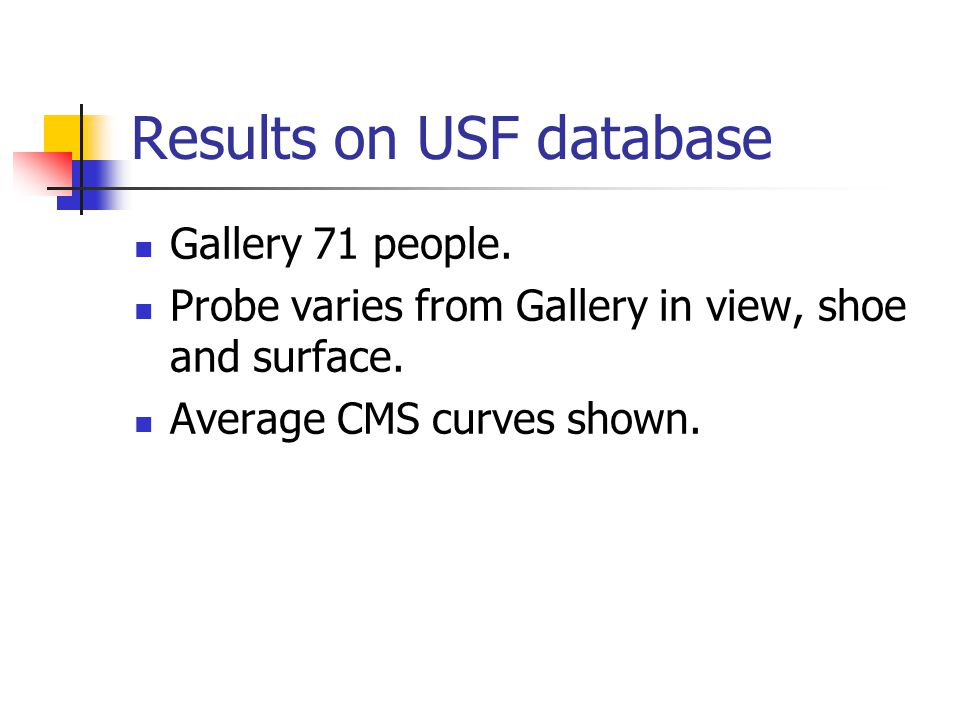 Results on USF database Gallery 71 people. Probe varies from Gallery in view, shoe and surface.