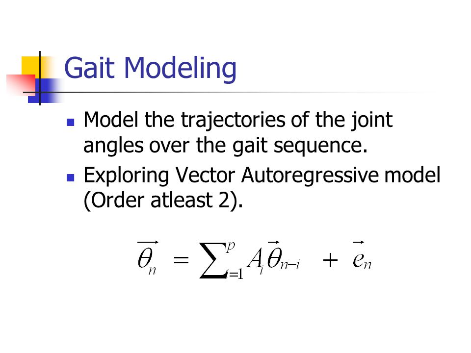 Gait Modeling Model the trajectories of the joint angles over the gait sequence.