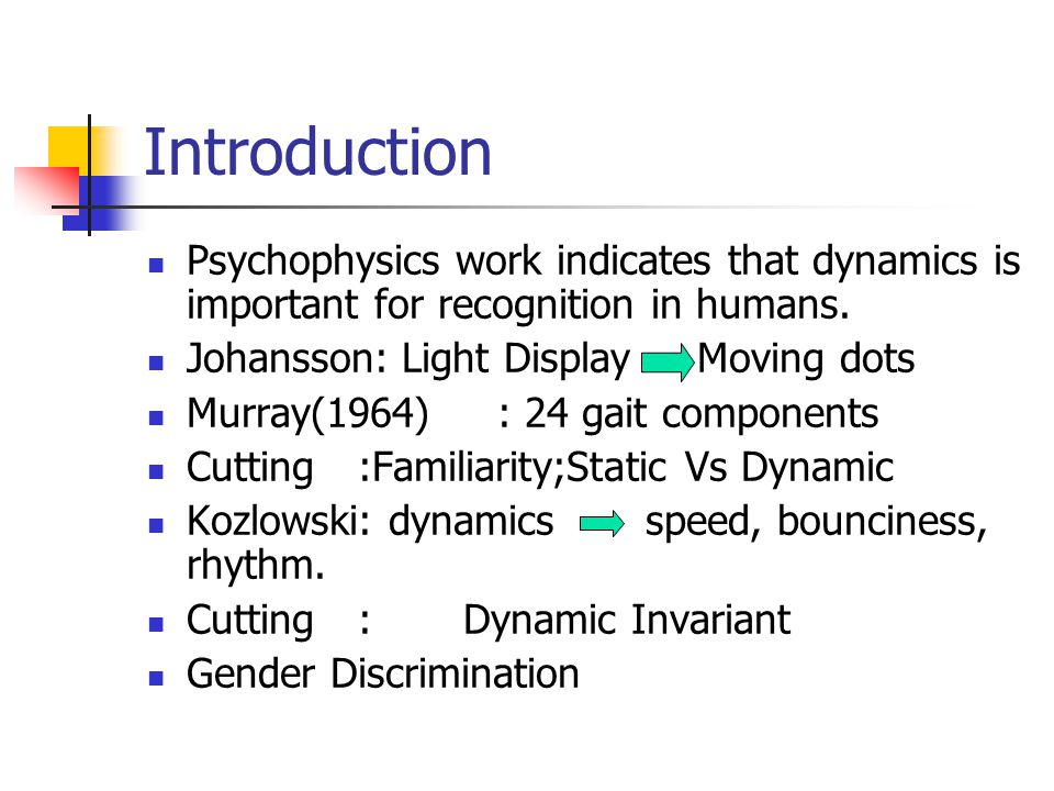 Introduction Psychophysics work indicates that dynamics is important for recognition in humans.