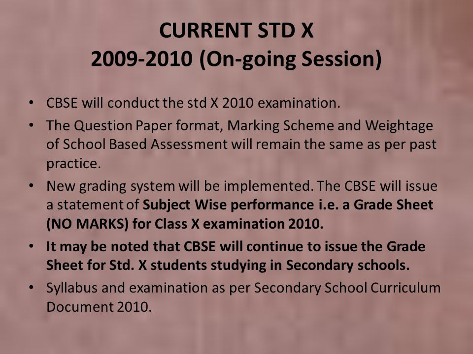CURRENT STD X (On-going Session) CBSE will conduct the std X 2010 examination.