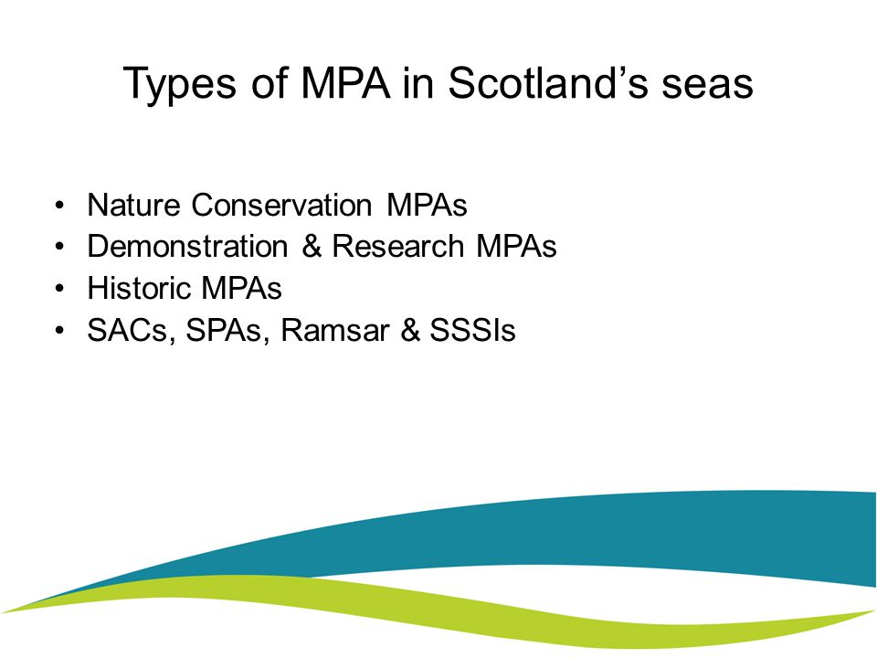 Types of MPA in Scotland's seas Nature Conservation MPAs Demonstration & Research MPAs Historic MPAs SACs, SPAs, Ramsar & SSSIs