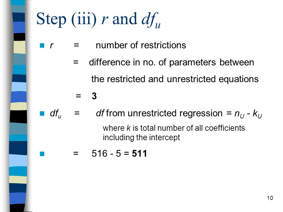 10 Step (iii) r and df u r = number of restrictions = difference in no.