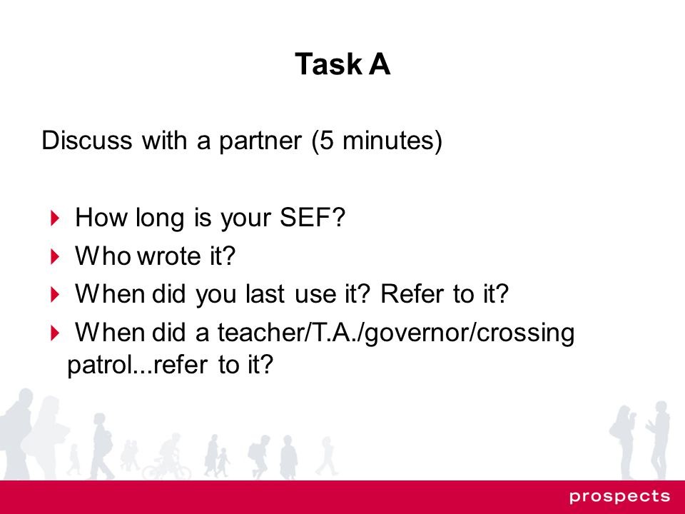 Task A Discuss with a partner (5 minutes)  How long is your SEF.