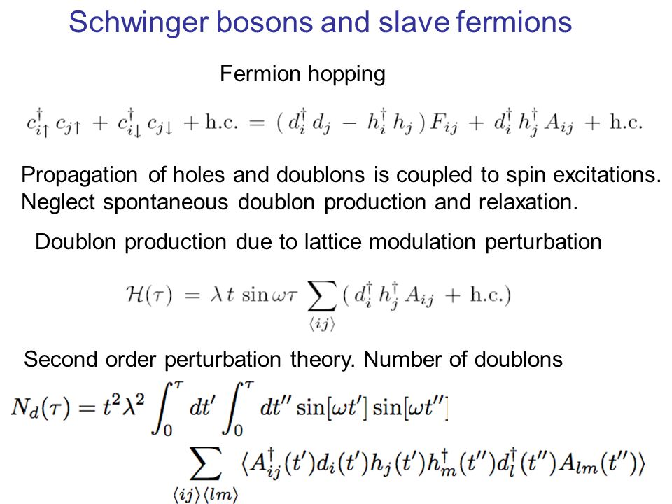 Schwinger bosons and slave fermions Fermion hopping Doublon production due to lattice modulation perturbation Second order perturbation theory.