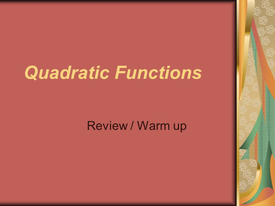 Quadratic Functions Review / Warm up