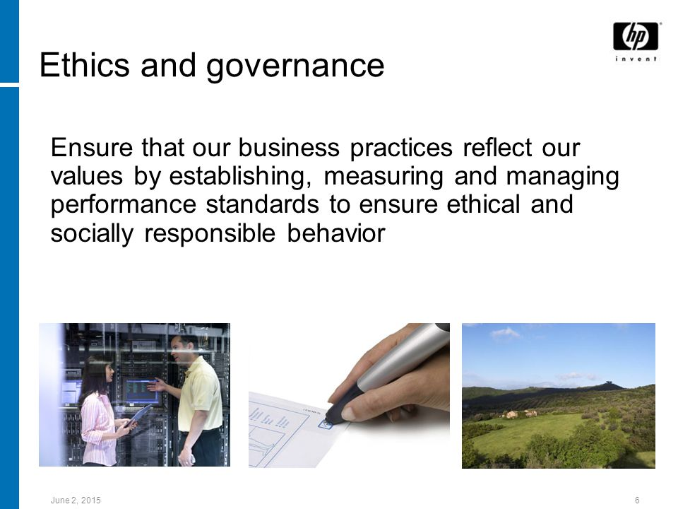 June 2, Ethics and governance Ensure that our business practices reflect our values by establishing, measuring and managing performance standards to ensure ethical and socially responsible behavior