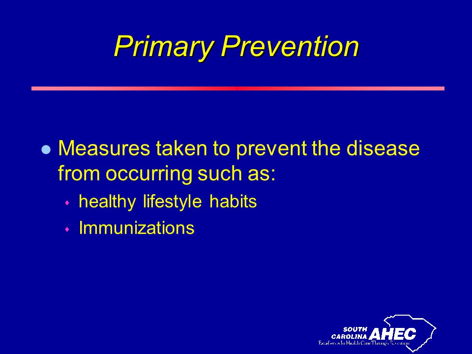 Primary Prevention l Measures taken to prevent the disease from occurring such as: s healthy lifestyle habits s Immunizations