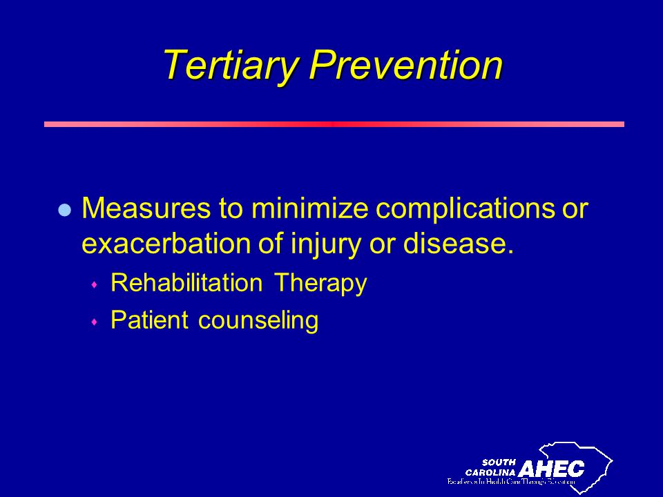 Tertiary Prevention l Measures to minimize complications or exacerbation of injury or disease.