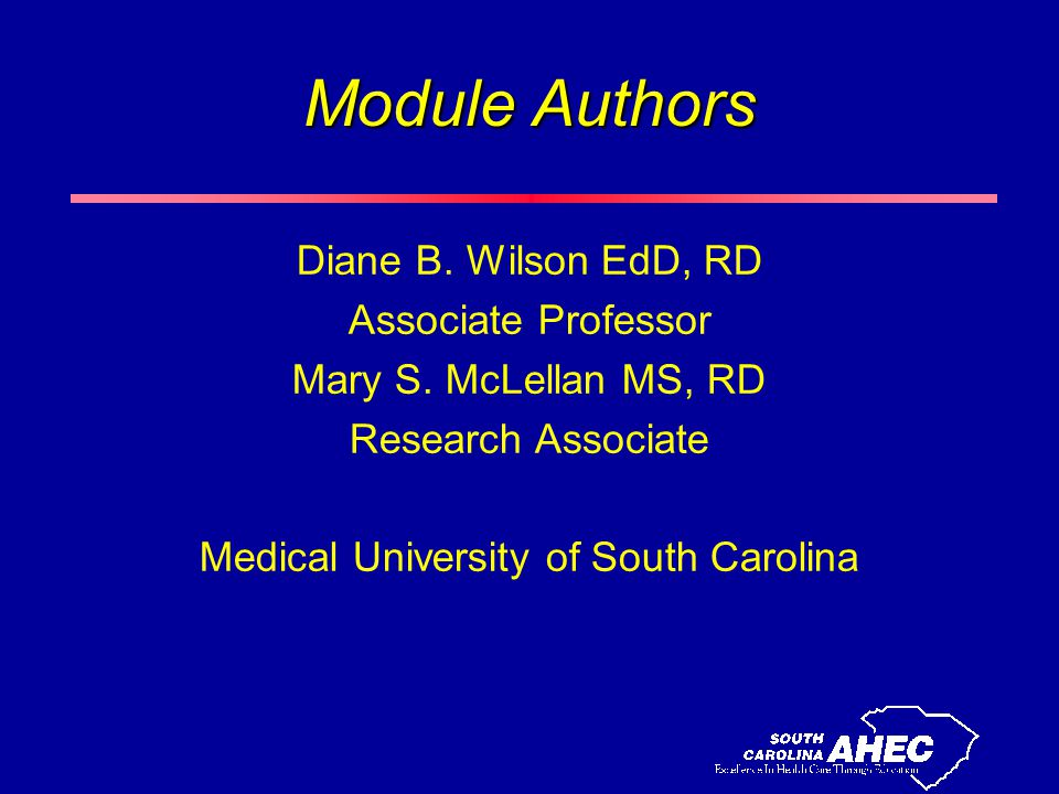 Module Authors Diane B. Wilson EdD, RD Associate Professor Mary S.