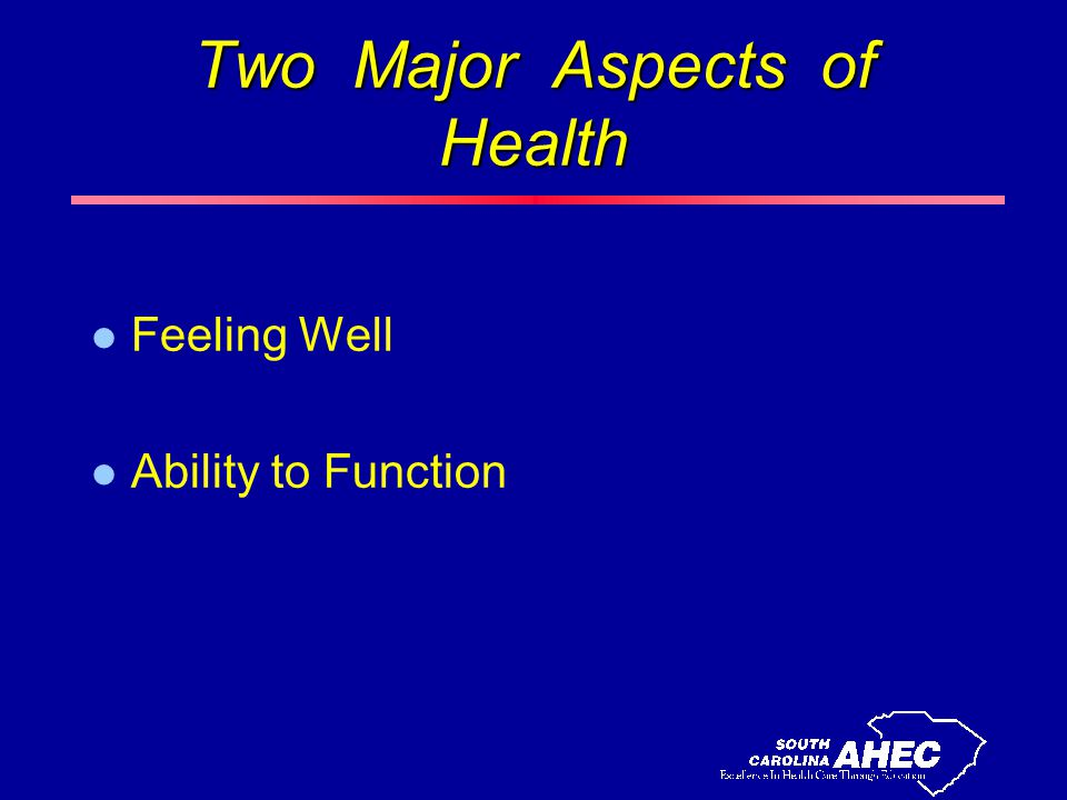 Two Major Aspects of Health l Feeling Well l Ability to Function