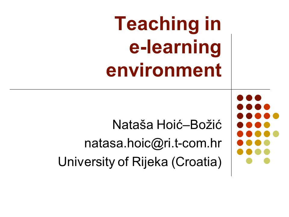 Teaching in e-learning environment Nataša Hoić–Božić University of Rijeka (Croatia)