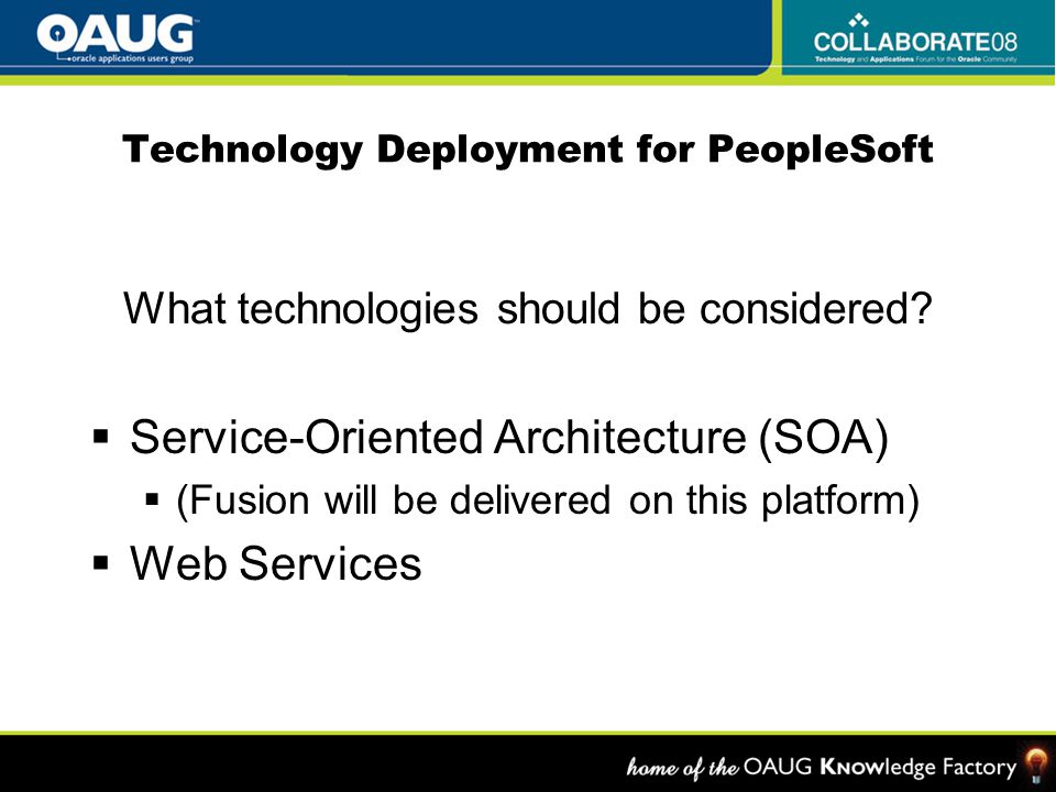 Technology Deployment for PeopleSoft What technologies should be considered.