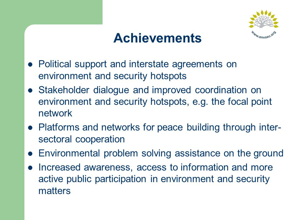 Achievements Political support and interstate agreements on environment and security hotspots Stakeholder dialogue and improved coordination on environment and security hotspots, e.g.