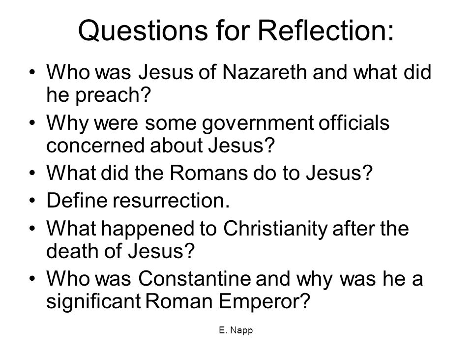 E. Napp Questions for Reflection: Who was Jesus of Nazareth and what did he preach.